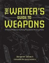 The Writer's Guide to Weapons: A Practical Reference for Using Firearms and Knives in Fiction - Benjamin Sobieck, David Morrell