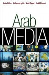 Arab Media: Globalization and Emerging Media Industries - Noha Mellor, Khalil Rinnawi, Nabil Dajani, Muhammad I. Ayish