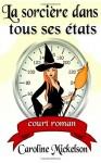 La sorciere dans tous ses etats (French Edition) - Caroline Mickelson, Emma Cazabonne