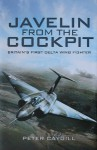 Javelin from the Cockpit: Britain's First Delta Wing Fighter - Peter Caygill