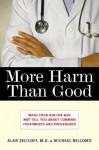 More Harm Than Good: What Your Doctor May Not Tell You about Common Treatments and Procedures - Alan Zelicoff, Michael Bellomo