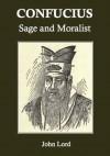 Confucius: Sage and Moralist - John Lord