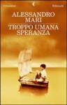 Troppo umana speranza - Alessandro Mari