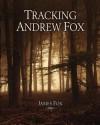 Tracking Andrew Fox - James Fox, Mark Fox