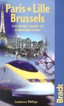 Paris - Lille - Brussels: The Bradt Guide to Eurostar Destinations - Laurence Phillips