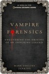 Vampire Forensics: Uncovering the Origins of an Enduring Legend - Mark Collins Jenkins