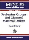 Frobenius Groups and Classical Maximal Orders - Ron Brown