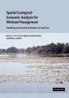 Spatial Ecological-Economic Analysis for Wetland Management: Modelling and Scenario Evaluation of Land Use - Jeroen C.J.M. van den Bergh, Aat Barendregt, Alison J. Gilbert