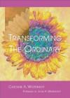 Transforming the Ordinary - Caroline A. Westerhoff, John H. Westerhoff III