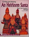 Carving and Painting and Heirloom Santa - Paul F. Bolinger