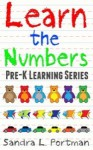 Learn the Numbers (Pre-K Learning Series #1) - Sandra L. Portman