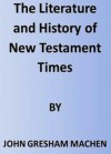 The Literature and History of New Testament Times - J. Gresham Machen