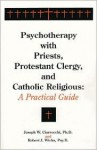 Psychotherapy With Priests, Protestant Clergy, And Catholic Religious: A Practical Guide - Joseph W. Ciarrocchi, Robert J. Wicks