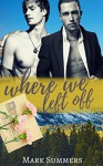 Where We Left Off: A Gay Second Chance Romance - Mark Summers
