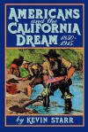 Americans and the California Dream, 1850-1915 - Kevin Starr