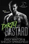 Dirty Bastard (Grim Bastards MC Book 1) - Emily Minton, Shelley Springfield