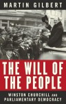 The Will of the People: Churchill and Parliamentary Democracy - Martin Gilbert