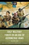 Gulf Military Forces in an Era of Asymmetric Wars [2 Volumes] - Anthony H. Cordesman, Khalid R. Al-Rodhan
