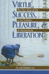 Virtue, Success, Pleasure, and Liberation: The Four Aims of Life in the Tradition of Ancient India - Alain Daniélou