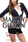 Saving Face (A Glamorous Life Novel) - Marley Gibson