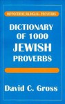Dictionary of 1000 Jewish Proverbs - David C. Gross