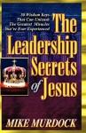 The Leadership Secrets of Jesus - Mike Murdoch