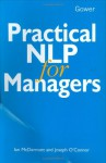 Practical Nlp for Managers - Ian McDermott, Joseph O'Connor