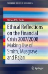 Ethical Reflections on the Financial Crisis 2007/2008: Making Use of Smith, Musgrave and Rajan (SpringerBriefs in Economics) - Wilfried Ver Eecke