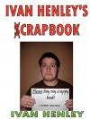 Ivan Henley's Crapbook - Ivan Henley