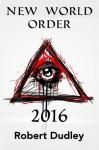 New World Order 2016 - Robert Dudley