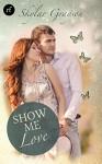Show me love (Lovesong-Story 3) - Skylar Grayson, Kajsa Arnold