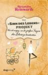 """Das """"Sinn des Lebens""""-Projekt: Wie ich auszog, um die großen Fragen des Lebens zu beantworten - Alexandra Reinwarth"""
