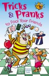 Tricks & Pranks to Fool Your Friends - Sheila Anne Barry, Buck Jones