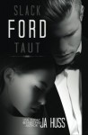 Ford: Slack/Taut - J A Huss