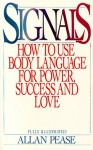 Signals: How To Use Body Language For Power, Success, And Love - Allan Pease, Dave Passalacqua, Barbara N. Cohen