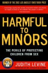 Harmful to Minors: The Perils of Protecting Children from Sex by Levine, Judith (2003) Paperback - Judith Levine