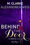 Behind The Door (Part 3) - M. Clarke, Alexandrea Weis