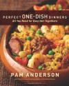 Perfect One-Dish Dinners: All You Need for Easy Get-Togethers - Pam Anderson, Judd Pilossof