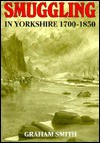 Smuggling in Yorkshire, 1700-1850 - Graham Smith