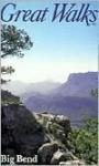 Great Walks of Big Bend National Park - Robert Gilmore, Eileen Oktavec