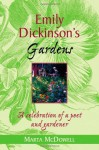 Emily Dickinson's Gardens: A Celebration of a Poet and Gardener - Marta McDowell