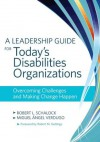A Leadership Guide for Today's Disabilities Organizations: Overcoming Challenges and Making Change Happen - Robert L. Schalock, Miguel Angel Verdugo Alonso, Robert M. Gettings