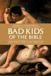Bad Kids of the Bible: And What They Can Teach Us - Thomas J. Craughwell