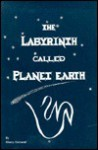 The Labyrinth Called Planet Earth - Sherry Cornwell