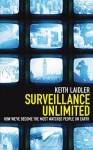 Surveillance Unlimited: How We've Become the Most Watched People on Earth - Keith Laidler