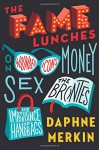 The Fame Lunches: On Wounded Icons, Money, Sex, the Brontës, and the Importance of Handbags - Daphne Merkin