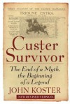Custer Survivor: The End of a Myth, the Beginning of a Legend - John Koster