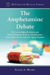 The Amphetamine Debate: The Use of Adderall, Ritalin and Related Drugs for Behavior Modification, Neuroenhancement and Anti-Aging Purposes (McFarland Health Topics) - Elaine A. Moore