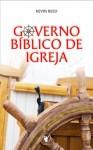Governo Bíblico de Igreja: O governo pelos oficiais da igreja segundo a bíblia - Kevin Reed, Manoel Canuto, Heraldo Almeida, Adelelmo Fialho