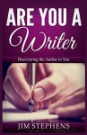 Are You a Writer: Discovering the Author in You - Jim Stephens